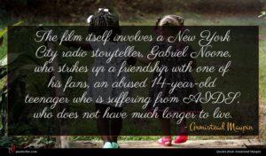 Armistead Maupin quote : The film itself involves ...