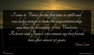 Donna Leon quote : I came to Venice ...