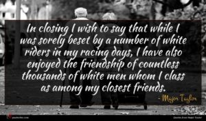 Major Taylor quote : In closing I wish ...