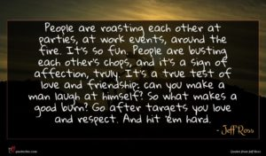 Jeff Ross quote : People are roasting each ...