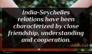 Pratibha Patil quote : India-Seychelles relations have been ...