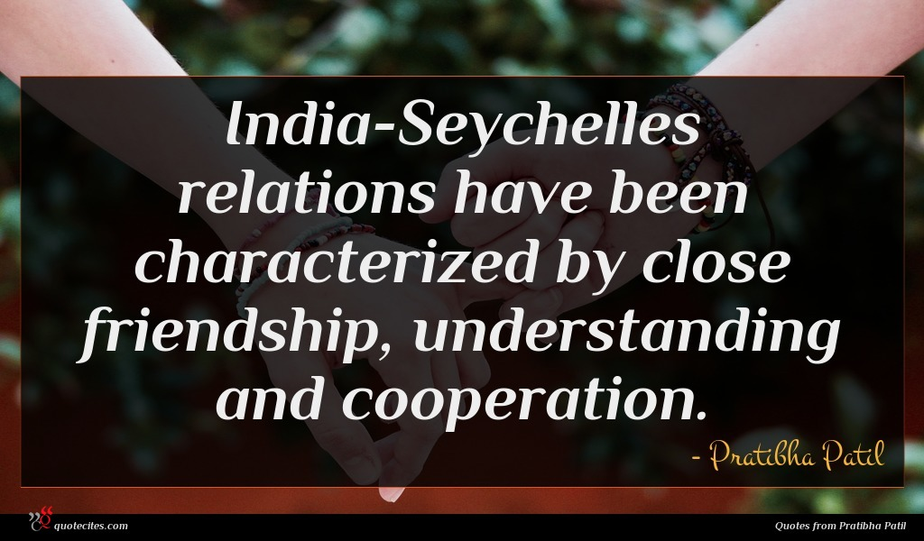 India-Seychelles relations have been characterized by close friendship, understanding and cooperation.