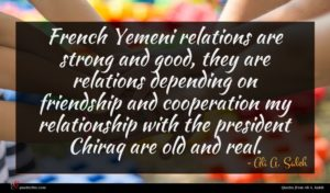 Ali A. Saleh quote : French Yemeni relations are ...