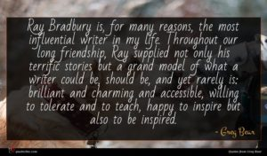 Greg Bear quote : Ray Bradbury is for ...