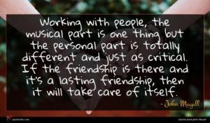 John Mayall quote : Working with people the ...