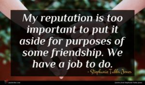 Stephanie Tubbs Jones quote : My reputation is too ...