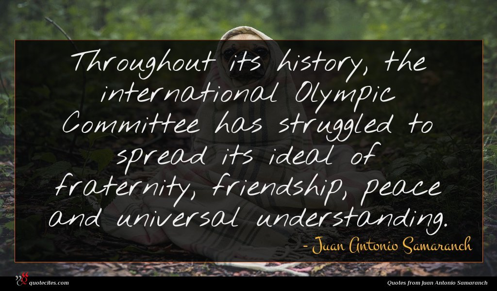 Throughout its history, the international Olympic Committee has struggled to spread its ideal of fraternity, friendship, peace and universal understanding.