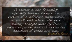 Cornelia Otis Skinner quote : To cement a new ...