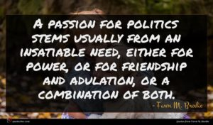 Fawn M. Brodie quote : A passion for politics ...