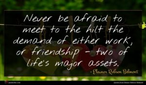 Eleanor Robson Belmont quote : Never be afraid to ...
