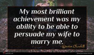 Winston Churchill quote : My most brilliant achievement ...