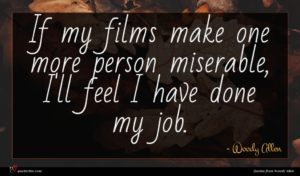 Woody Allen quote : If my films make ...