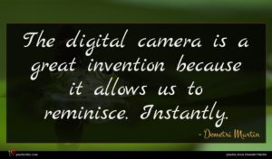 Demetri Martin quote : The digital camera is ...