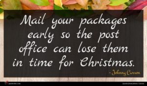 Johnny Carson quote : Mail your packages early ...