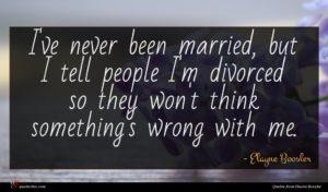 Elayne Boosler quote : I've never been married ...