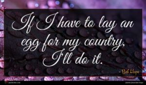 Bob Hope quote : If I have to ...