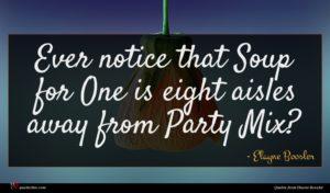 Elayne Boosler quote : Ever notice that Soup ...