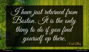 Fred Allen quote : I have just returned ...