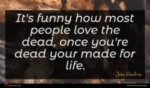 Jimi Hendrix quote : It's funny how most ...