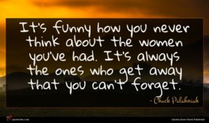 Chuck Palahniuk quote : It's funny how you ...