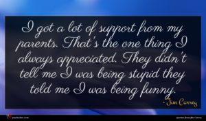 Jim Carrey quote : I got a lot ...