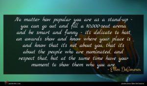 Ellen DeGeneres quote : No matter how popular ...
