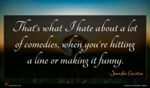 Jennifer Aniston quote : That's what I hate ...
