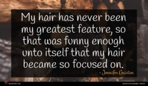 Jennifer Aniston quote : My hair has never ...