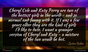 Justin Bieber quote : Cheryl Cole and Katy ...