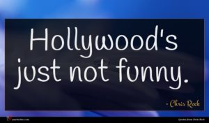 Chris Rock quote : Hollywood's just not funny ...