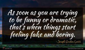 Joseph Gordon-Levitt quote : As soon as you ...