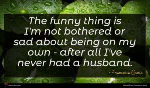 Francesca Annis quote : The funny thing is ...
