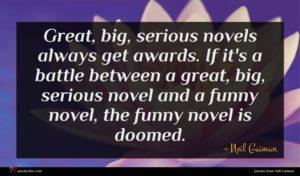 Neil Gaiman quote : Great big serious novels ...