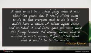 Kristen Stewart quote : I had to act ...
