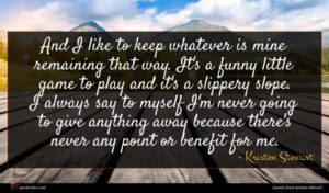 Kristen Stewart quote : And I like to ...