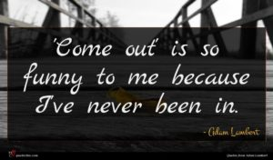 Adam Lambert quote : Come out' is so ...