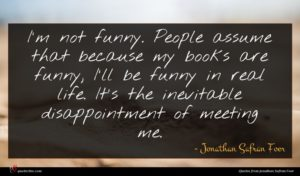 Jonathan Safran Foer quote : I'm not funny People ...