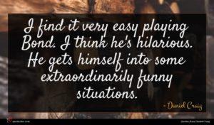 Daniel Craig quote : I find it very ...