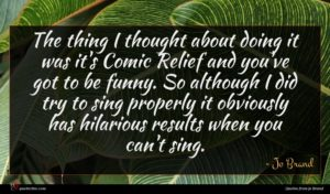 Jo Brand quote : The thing I thought ...