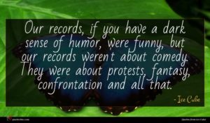 Ice Cube quote : Our records if you ...