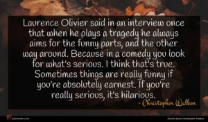 Christopher Walken quote : Laurence Olivier said in ...