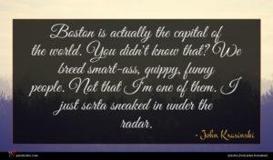 John Krasinski quote : Boston is actually the ...