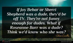 Adam Carolla quote : If Joy Behar or ...