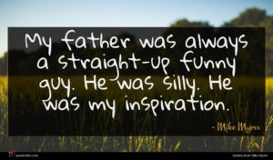 Mike Myers quote : My father was always ...