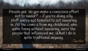 Tim Vine quote : People ask 'do you ...