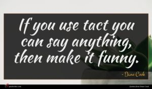 Dane Cook quote : If you use tact ...
