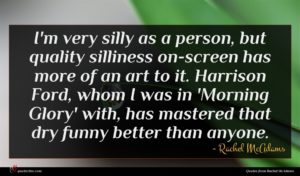 Rachel McAdams quote : I'm very silly as ...