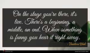 Theodore Bikel quote : On the stage you're ...