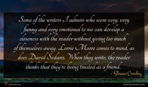 Sloane Crosley quote : Some of the writers ...
