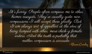 Sloane Crosley quote : It's funny People often ...